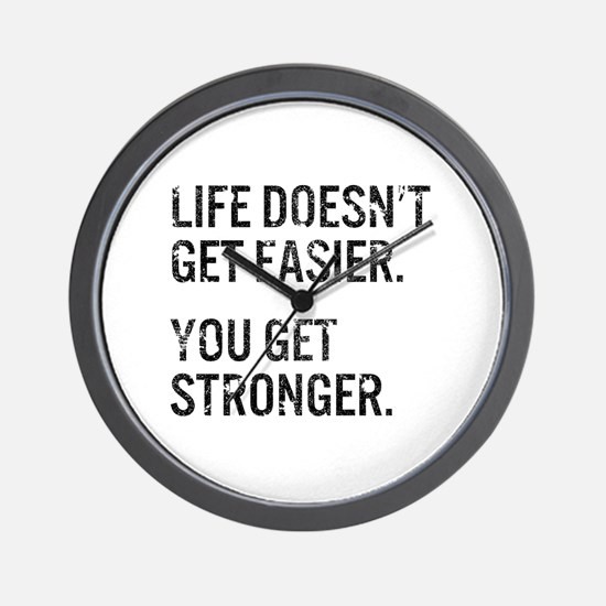 Life Doesn't Get Easier. You Get Strong Wall Clock