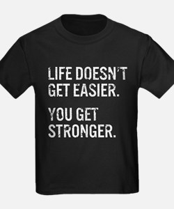 Life Doesn't Get Easier. You T-Shirt
