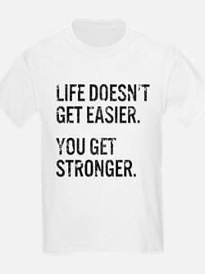 Life Doesn't Get Easier. You Get Str T-Shirt