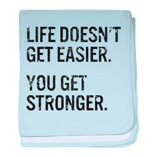 Life Doesn't Get Easier. You Get Stro baby blanket