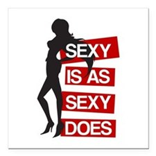 """Sexy is as Sexy Does Square Car Magnet 3"""" x 3"""""""