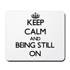 Keep Calm and Being Still ON Mousepad