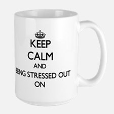 Keep Calm and Being Stressed Out ON Mugs