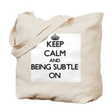 Keep Calm and Being Subtle ON Tote Bag