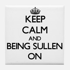 Keep Calm and Being Sullen ON Tile Coaster