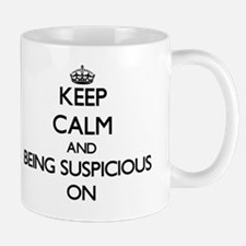 Keep Calm and Being Suspicious ON Mug