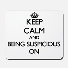 Keep Calm and Being Suspicious ON Mousepad