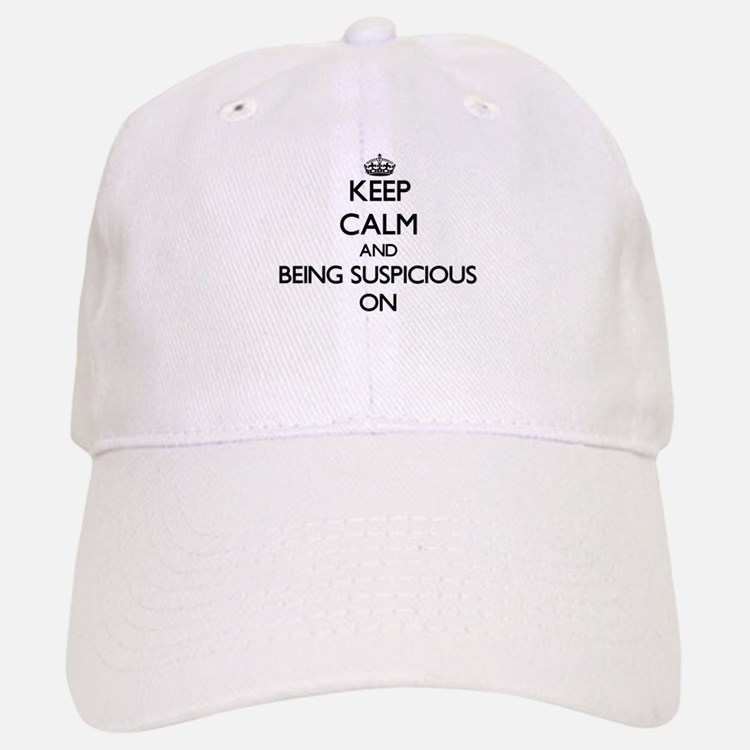 Keep Calm and Being Suspicious ON Baseball Baseball Cap