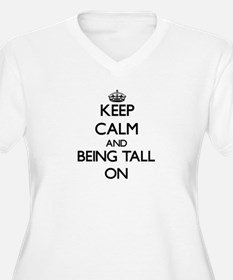 Keep Calm and Being Tall ON Plus Size T-Shirt