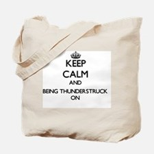 Keep Calm and Being Thunderstruck ON Tote Bag