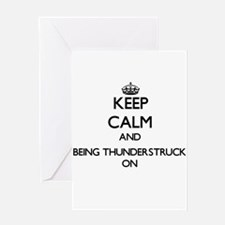 Keep Calm and Being Thunderstruck O Greeting Cards