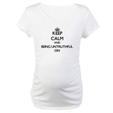 Keep Calm and Being Untruthful O Shirt
