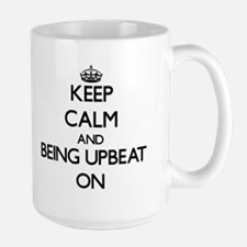 Keep Calm and Being Upbeat ON Mugs