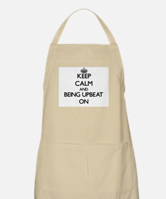 Keep Calm and Being Upbeat ON Apron