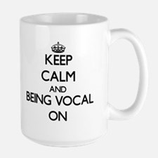 Keep Calm and Being Vocal ON Mugs