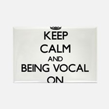 Keep Calm and Being Vocal ON Magnets
