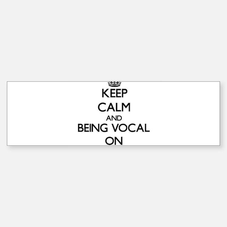 Keep Calm and Being Vocal ON Bumper Bumper Bumper Sticker