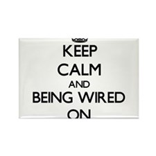 Keep Calm and Being Wired ON Magnets