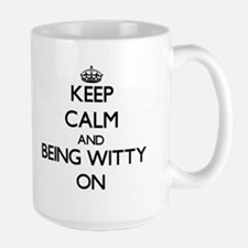 Keep Calm and Being Witty ON Mugs