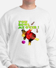 You Bowl Me Over ! Sweatshirt