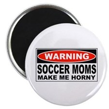 Warning Soccer Moms Make Me Horny Magnet