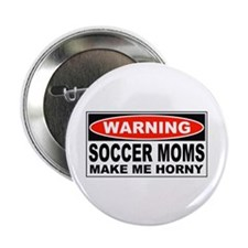 "Warning Soccer Moms Make Me Horny 2.25"" Button (10"