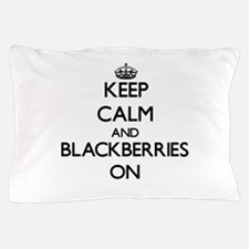 Keep Calm and Blackberries ON Pillow Case