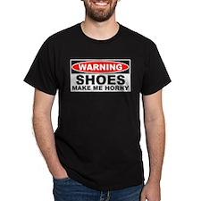 Warning Shoes Make Me Horny T-Shirt
