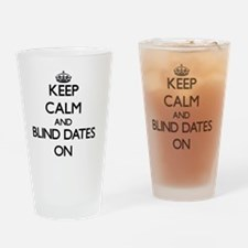 Keep Calm and Blind Dates ON Drinking Glass