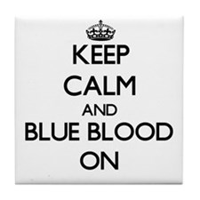 Keep Calm and Blue Blood ON Tile Coaster