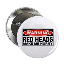 Warning Red Heads Make Me Horny Button
