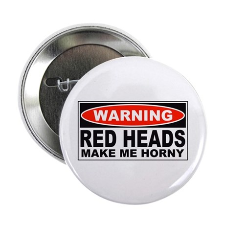 "Warning Red Heads Make Me Horny 2.25"" Button (10 p"