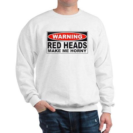 Warning Red Heads Make Me Horny Sweatshirt