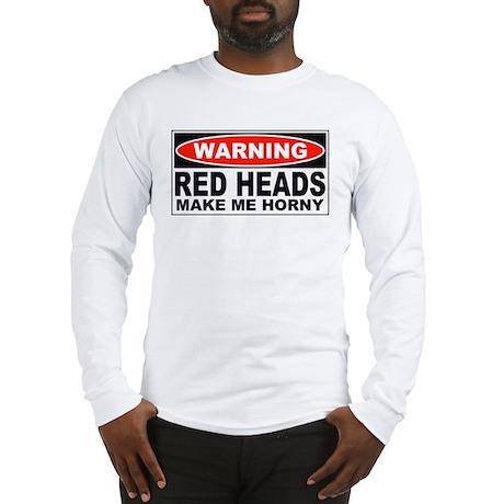 Warning Red Heads Make Me Horny Long Sleeve T-Shir