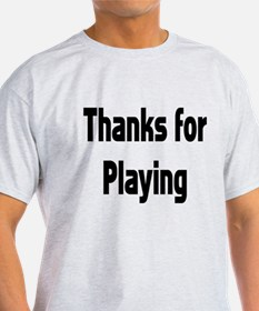 Thanks for Playing T-Shirt