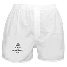 Keep Calm and Borrowing ON Boxer Shorts