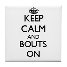 Keep Calm and Bouts ON Tile Coaster