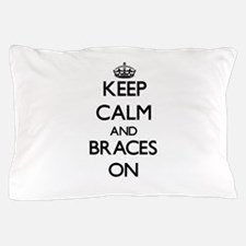 Keep Calm and Braces ON Pillow Case