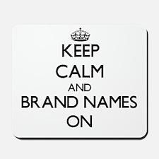 Keep Calm and Brand Names ON Mousepad