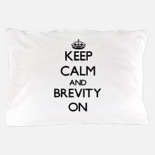 Keep Calm and Brevity ON Pillow Case