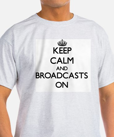 Keep Calm and Broadcasts ON T-Shirt