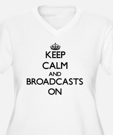 Keep Calm and Broadcasts ON Plus Size T-Shirt