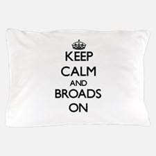 Keep Calm and Broads ON Pillow Case