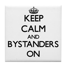 Keep Calm and Bystanders ON Tile Coaster