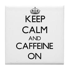 Keep Calm and Caffeine ON Tile Coaster