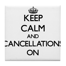 Keep Calm and Cancellations ON Tile Coaster