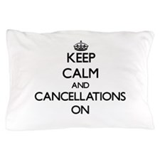 Keep Calm and Cancellations ON Pillow Case