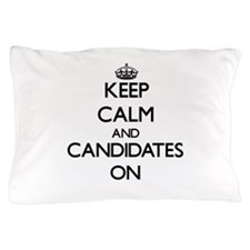 Keep Calm and Candidates ON Pillow Case