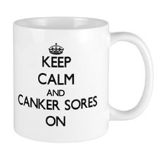 Keep Calm and Canker Sores ON Mugs