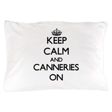 Keep Calm and Canneries ON Pillow Case